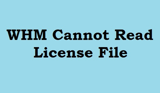 WHM Cannot Read License File to access the interface