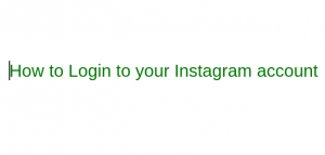 How to login to your Instagram account